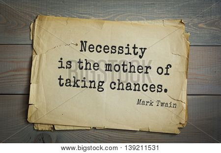 American writer Mark Twain (1835-1910) quote.  Necessity is the mother of taking chances.
