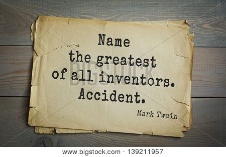 American writer Mark Twain (1835-1910) quote.  Name the greatest of all inventors. Accident.