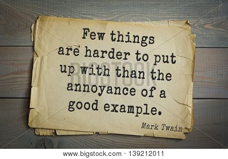 American writer Mark Twain (1835-1910) quote.  Few things are harder to put up with than the annoyance of a good example.