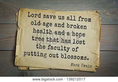 American writer Mark Twain (1835-1910) quote.   Lord save us all from old age and broken health and a hope tree that has lost the faculty of putting out blossoms.