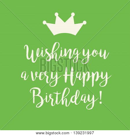 Cute Wishing you a very Happy Birthday greeting card with a handwritten text and a crown on a green background.
