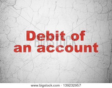 Banking concept: Red Debit of An account on textured concrete wall background