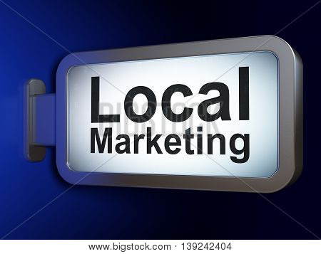 Marketing concept: Local Marketing on advertising billboard background, 3D rendering