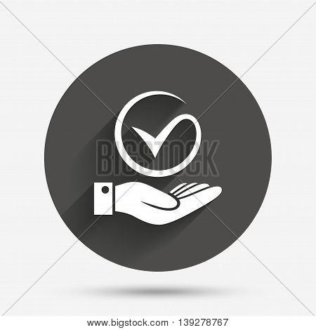 Tick and hand sign icon. Palm holds check mark symbol. Circle flat button with shadow. Vector