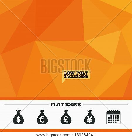 Triangular low poly orange background. Money bag icons. Dollar, Euro, Pound and Yen symbols. USD, EUR, GBP and JPY currency signs. Calendar flat icon. Vector