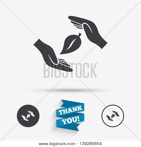 Protection of nature sign icon. Environmental protection symbol. Hands protect cover leaf icon. Flat icons. Buttons with icons. Thank you ribbon. Vector
