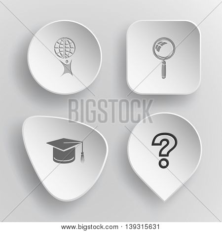 4 images: little man with globe, magnifying glass, graduation cap, query sign. Education set. White concave buttons on gray background. Vector icons.