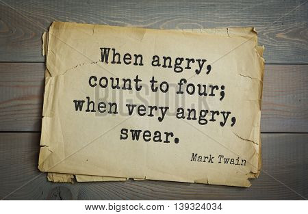 American writer Mark Twain (1835-1910) quote.  When angry, count to four; when very angry, swear.