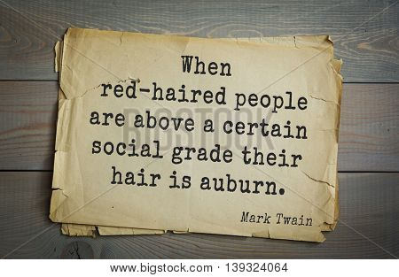 American writer Mark Twain (1835-1910) quote.  When red-haired people are above a certain social grade their hair is auburn.