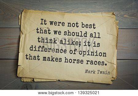 American writer Mark Twain (1835-1910) quote.  It were not best that we should all think alike; it is difference of opinion that makes horse races.