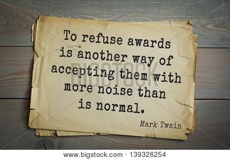 American writer Mark Twain (1835-1910) quote. To refuse awards is another way of accepting them with more noise than is normal.