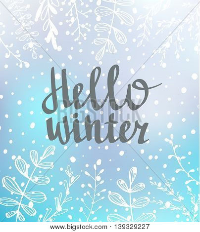 Hand drawn typography card. Hello winter hand-lettering on blue background with snow. Vector illustration.