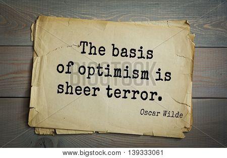 English philosopher, writer, poet Oscar Wilde (1854-1900) quote. The basis of optimism is sheer terror.