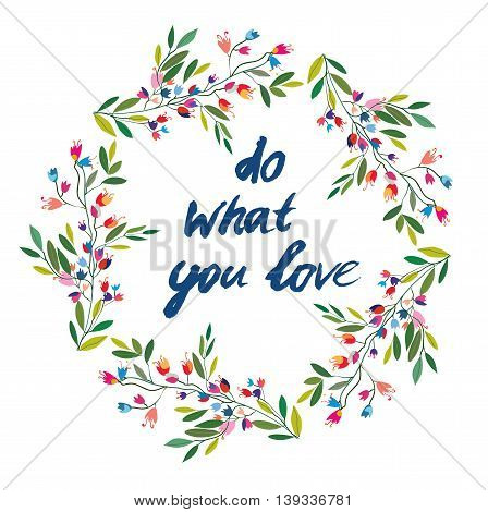 Do what you love floral motivational card. Vector illustration design.