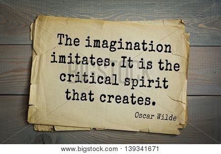 English philosopher, writer, poet Oscar Wilde (1854-1900) quote.  The imagination imitates. It is the critical spirit that creates.