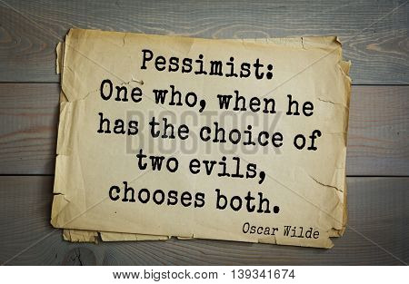 English philosopher, writer, poet Oscar Wilde (1854-1900) quote.  Pessimist: One who, when he has the choice of two evils, chooses both.