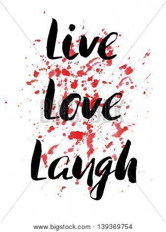 Live, Laugh, Love. Inspirational motivational quote. Vector ink painted lettering on watercolor spots and splotches background. Phrase banner for poster, tshirt, banner, card and other design projects