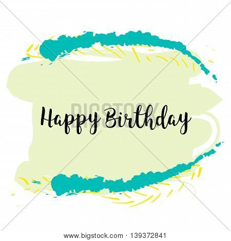 Happy birthday Inspirational quote on colorful grunge stain. Hand drawn quote for your design. Can be used for prints, posters, cards and banners