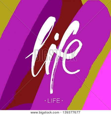 Life. Modern calligraphy. Brush painted letters, vector  hand-drawn lettering illustration template. Inscription for prints, posters, home decor, T-shirt design, invitation and greeting cards.