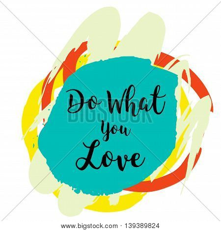 Do what you love motivational quote on colorful grunge stain. Hand drawn quote for your design. Can be used for prints, posters, cards and banners