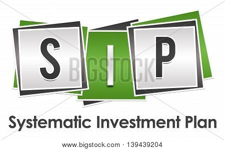 SIP - Systematic investment Plan text alphabets written over green grey background.