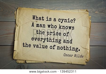 English philosopher, writer, poet Oscar Wilde (1854-1900) quote. What is a cynic? A man who knows the price of everything and the value of nothing.