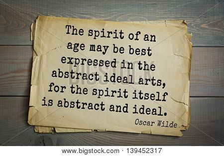 English philosopher, writer, poet Oscar Wilde (1854-1900) quote. The spirit of an age may be best expressed in the abstract ideal arts, for the spirit itself is abstract and ideal.