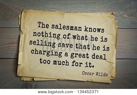English philosopher, writer, poet Oscar Wilde (1854-1900) quote. The salesman knows nothing of what he is selling save that he is charging a great deal too much for it.