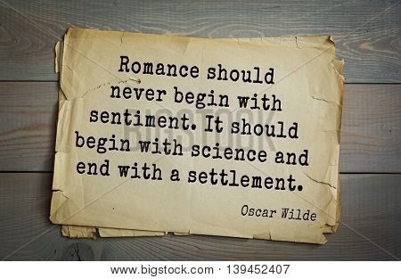 English philosopher, writer, poet Oscar Wilde (1854-1900) quote. Romance should never begin with sentiment. It should begin with science and end with a settlement.