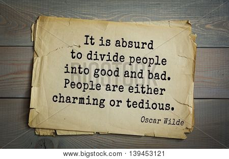 English philosopher, writer, poet Oscar Wilde (1854-1900) quote. It is absurd to divide people into good and bad. People are either charming or tedious.