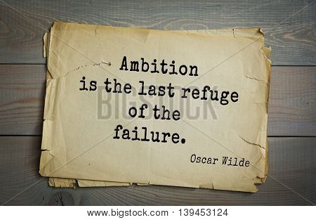 English philosopher, writer, poet Oscar Wilde (1854-1900) quote. Ambition is the last refuge of the failure.