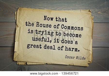 English philosopher, writer, poet Oscar Wilde (1854-1900) quote. Now that the House of Commons is trying to become useful, it does a great deal of harm.