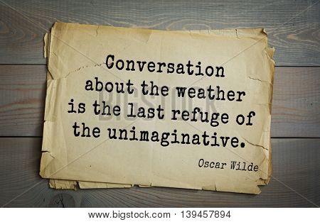 English philosopher, writer, poet Oscar Wilde (1854-1900) quote. Conversation about the weather is the last refuge of the unimaginative.