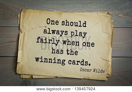 English philosopher, writer, poet Oscar Wilde (1854-1900) quote. One should always play fairly when one has the winning cards.