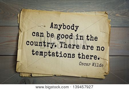 English philosopher, writer, poet Oscar Wilde (1854-1900) quote. Anybody can be good in the country. There are no temptations there.
