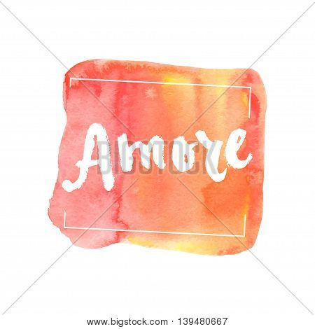 Amore ink hand lettering. Abstract watercolor background.
