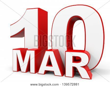 March 10. 3D Text On White Background.