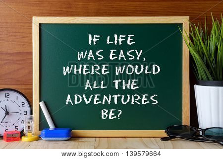 Word Quote If Life Was Easy,where Would All The Adventures Be? Written On Green Chalk Board On Woode