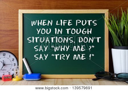 Word Quote When Life Puts You In Tough Situations,don't Say Why Me?say Try Me! Written On Green Chal