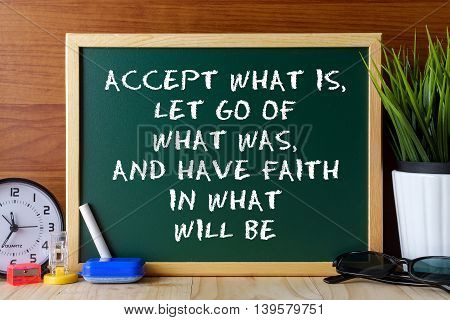 Word Quote Accept What Is,let Go Of What Was,and Have Faith In What Will Be Written On Green Chalk B
