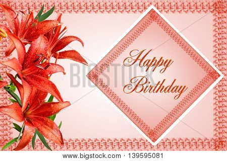 Floral greeting card - red lilies with droplets of water and frame with the text Happy Birthday