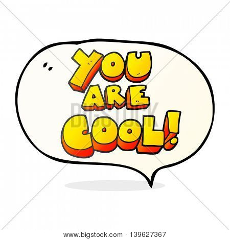 you are freehand drawn speech bubble cartoon cool symbol