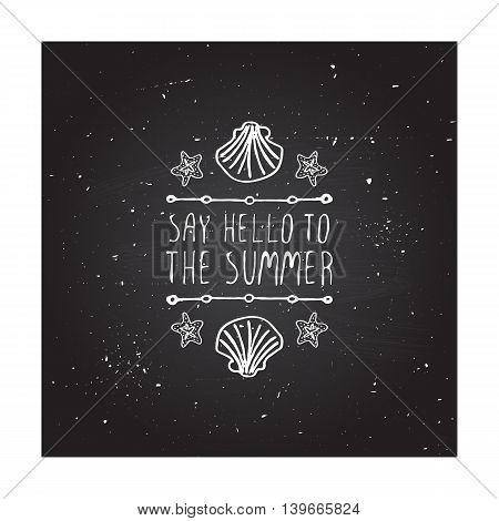 Hand-sketched summer element with shell and starfish on blackboard background. Text - Say hello to the summer