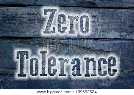 Zero Tolerance text on background concept social idea