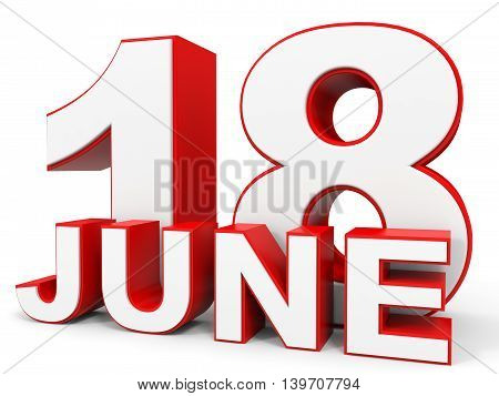 June 18. 3D Text On White Background.