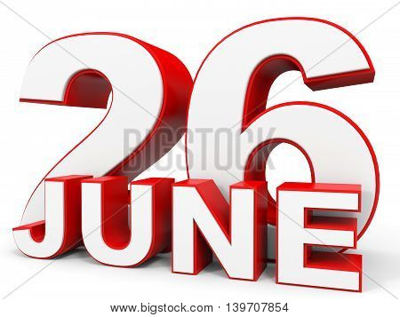 June 26. 3D Text On White Background.