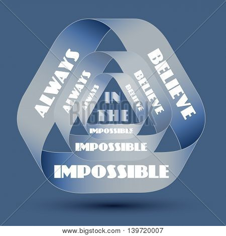 Always believe in the impossible. Quote typographic background design. Motivational modern style poster. Creative abstract rounded vector typography concept.