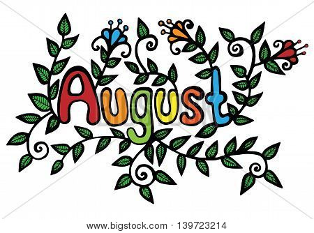 Inscription august with flower and green leaves. Template of greeting card isolated on the white background