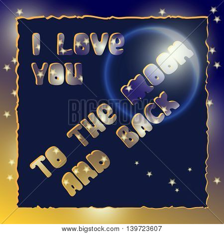 I love you to the moon and back.  Romantic card with night sky and phrase in vector.Hand drawn Inspirational vector  typography poster, romantic postcard, valentine day decoration.