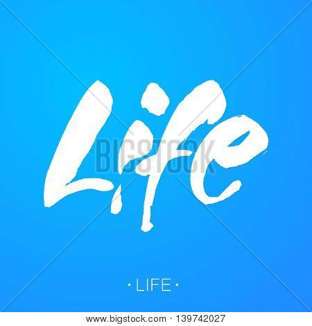 Life. Modern calligraphy.  Poster with hand drawn brush lettering